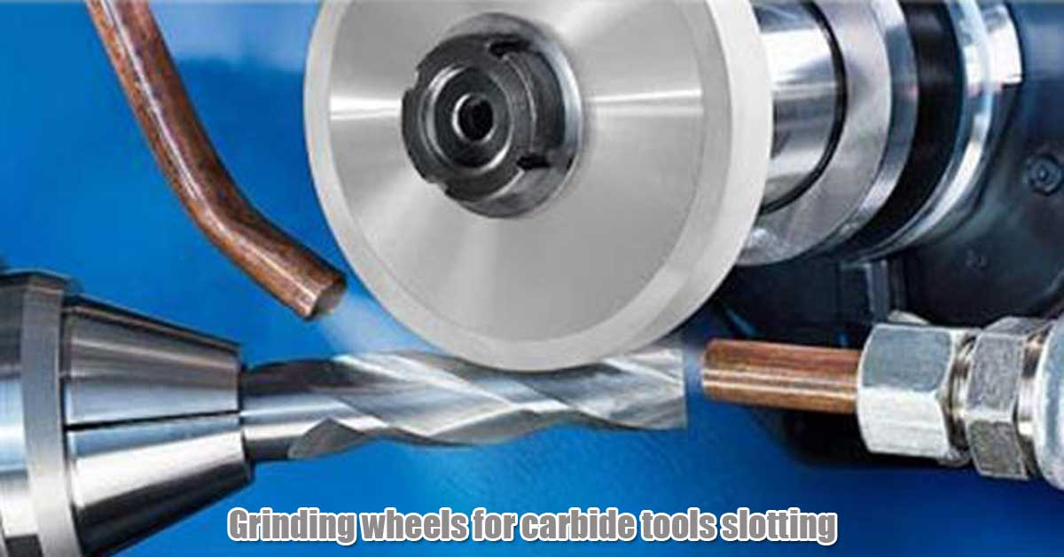 grinding wheels for carbide tools slotting